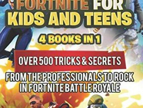 Fortnite For Kids and Teens: 4 Books in 1: Over 500 Tricks & Secrets from the Professionals to Rock in Fortnite Battle Royale! (Volume 4)