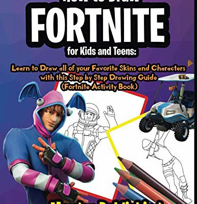 How To Draw Fortnite For Kids And Teens Learn To Draw All Of Your